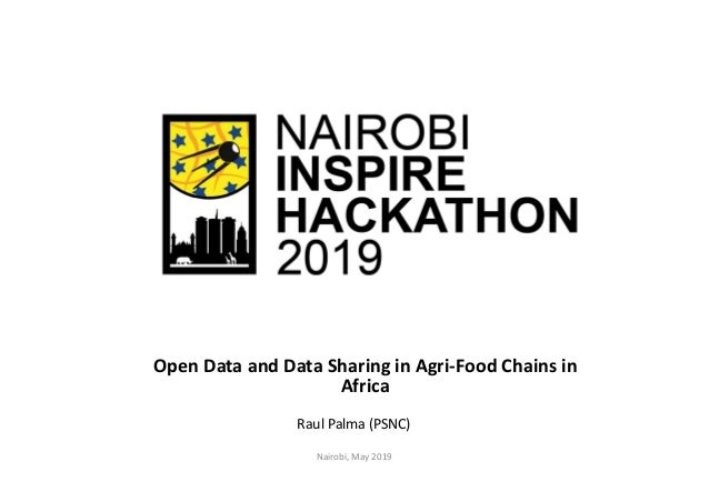 Open Data and Data Sharing in Agri-Food Chains in Africa Raul Palma (PSNC) Nairobi, May 2019