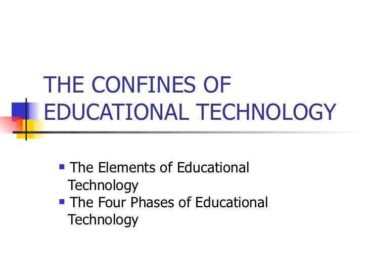 THE CONFINES OF EDUCATIONAL TECHNOLOGY <ul><li>The Elements of Educational  </li></ul><ul><li>Technology </li></ul><ul><li...