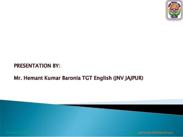 Ravikant (JNV Kanker)  Email: getfriendly2009@gmail.com  1