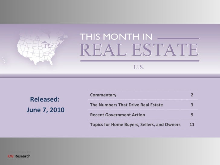Released: June 7, 2010 Commentary 2 The Numbers That Drive Real Estate 3 Recent Government Action 9 Topics for Home Buyers...