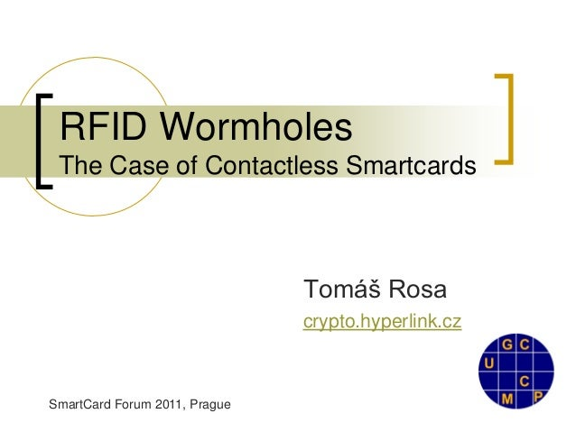 RFID Wormholes The Case of Contactless Smartcards                               Tomáš Rosa                               c...