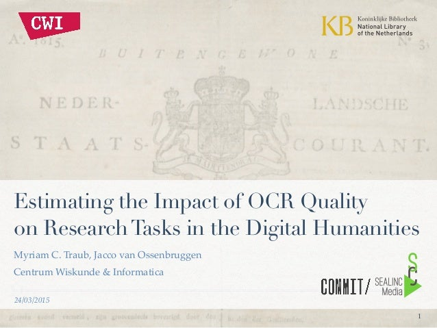 1 Estimating the Impact of OCR Quality on ResearchTasks in the Digital Humanities Myriam C. Traub, Jacco van Ossenbruggen!...