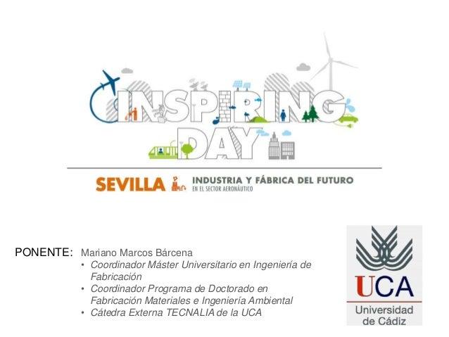 PONENTE: Mariano Marcos Bárcena • Coordinador Máster Universitario en Ingeniería de Fabricación • Coordinador Programa de ...