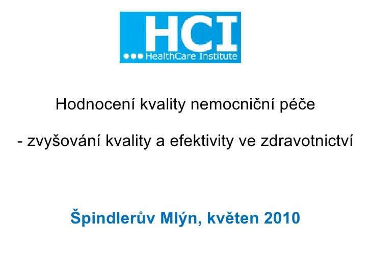 Hodnocení kvality nemocniční péče - zvyšování kvality a efektivity ve zdravotnictví Špindlerův Mlýn, květen 2010