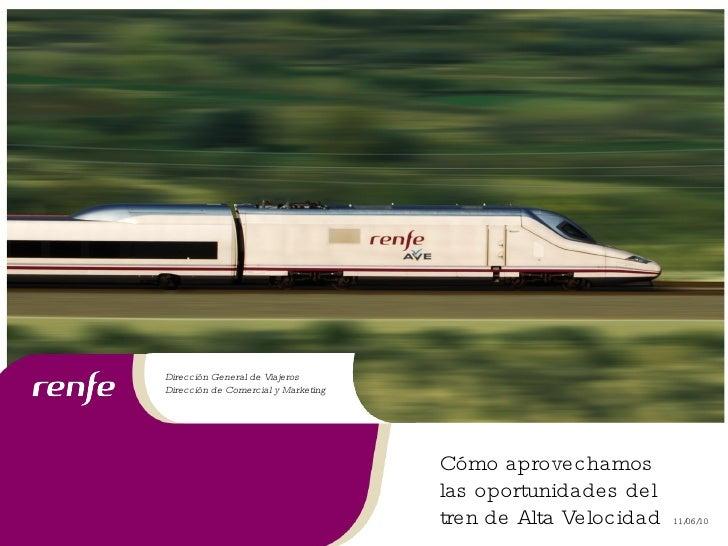 16/06/10 Direcci ón General de Viajeros Dirección de Comercial y Marketing Cómo aprovechamos las oportunidades del tren de...