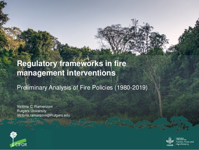 Regulatory frameworks in fire management interventions Preliminary Analysis of Fire Policies (1980-2019) Victoria C. Ramen...