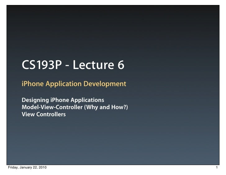 CS193P - Lecture 6         iPhone Application Development          Designing iPhone Applications         Model-View-Contro...