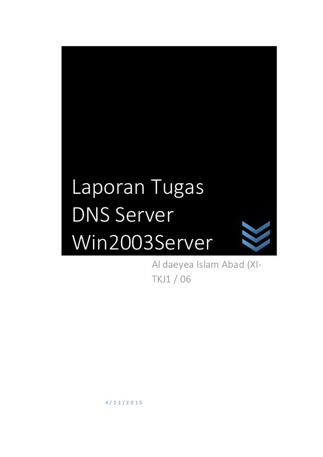 4 / 2 1 / 2 0 1 5 Al daeyea Islam Abad (XI- TKJ1 / 06 Laporan Tugas DNS Server Win2003Server