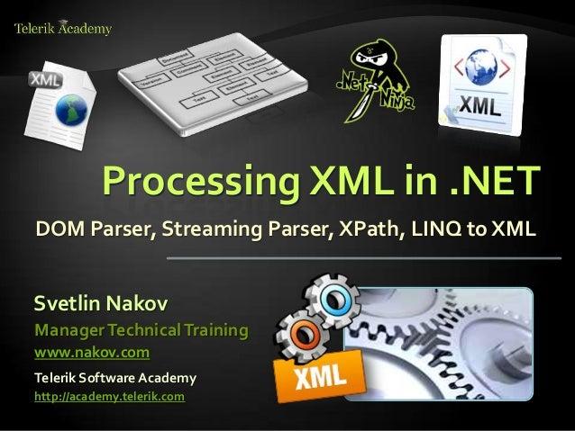 Svetlin Nakov Telerik Software Academy http://academy.telerik.com ManagerTechnicalTraining www.nakov.com Processing XML in...