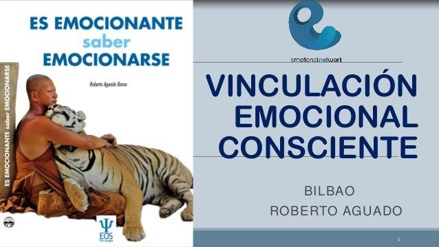 VINCULACIÓN EMOCIONAL CONSCIENTE BILBAO  ROBERTO AGUADO 1