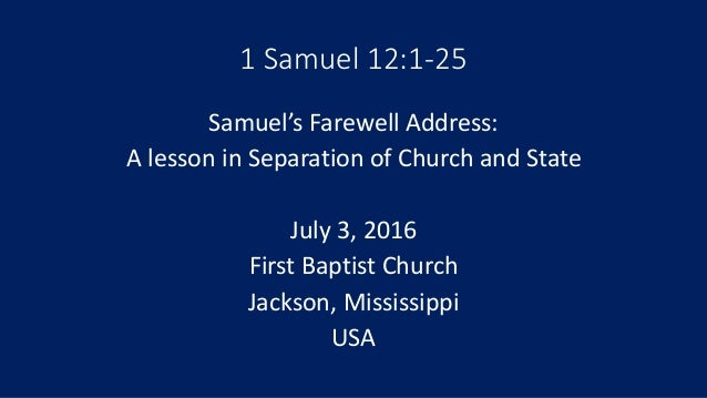 1 Samuel 12:1-25 Samuel's Farewell Address: A lesson in Separation of Church and State July 3, 2016 First Baptist Church J...