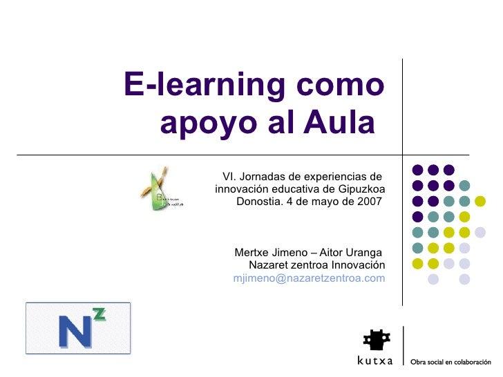 E-learning como apoyo al Aula   VI. Jornadas de experiencias de  innovación educativa de Gipuzkoa Donostia.4 de mayo de 2...