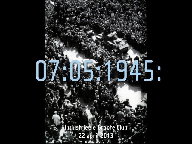 07:05:1945:Industrieele Groote Club22 april 2013