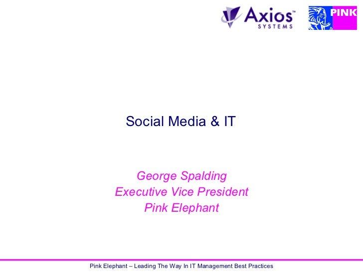 Social Media & IT           George Spalding        Executive Vice President            Pink ElephantPink Elephant – Leadin...