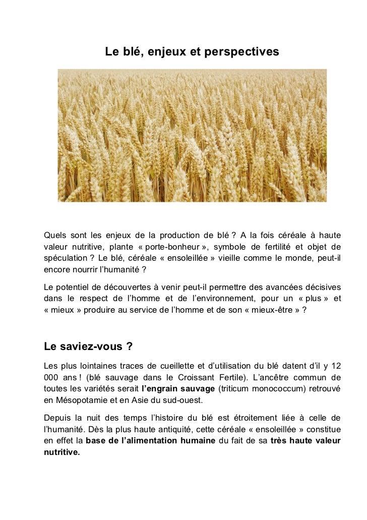 Le blé, enjeux et perspectivesQuels sont les enjeux de la production de blé ? A la fois céréale à hautevaleur nutritive, p...