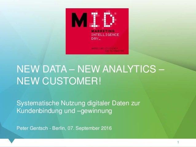 NEW DATA – NEW ANALYTICS – NEW CUSTOMER! Systematische Nutzung digitaler Daten zur Kundenbindung und –gewinnung Peter Gent...