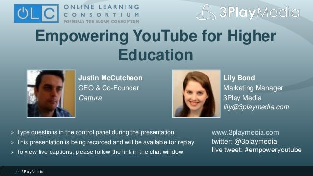 Empowering YouTube for Higher Education Lily Bond Marketing Manager 3Play Media lily@3playmedia.com www.3playmedia.com twi...