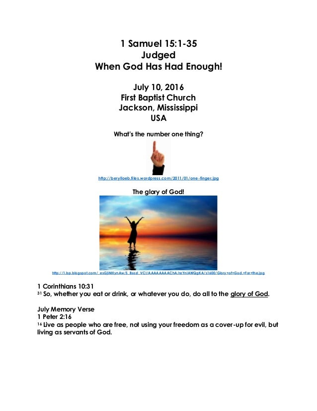 1 Samuel 15:1-35 Judged When God Has Had Enough! July 10, 2016 First Baptist Church Jackson, Mississippi USA What's the nu...