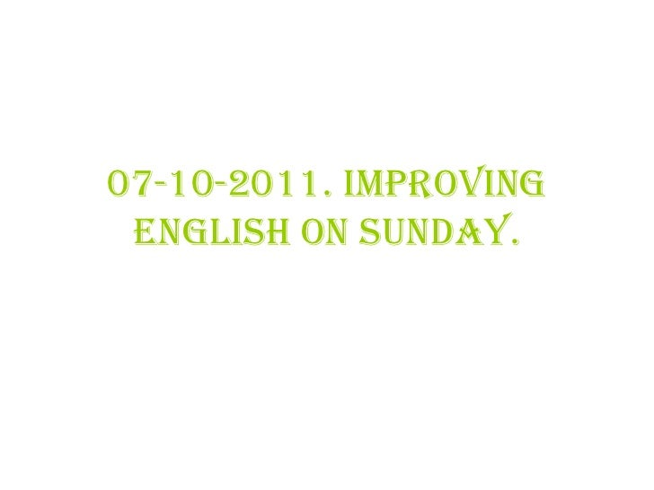 07-10-2011. Improving English on Sunday.