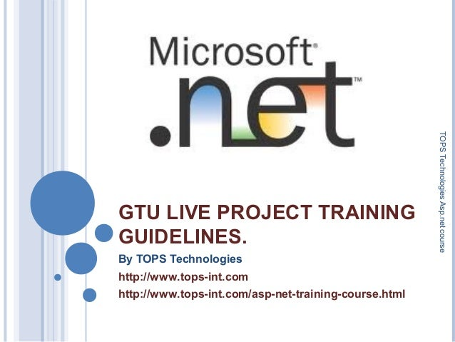 GTU LIVE PROJECT TRAINING GUIDELINES. By TOPS Technologies http://www.tops-int.com http://www.tops-int.com/asp-net-trainin...