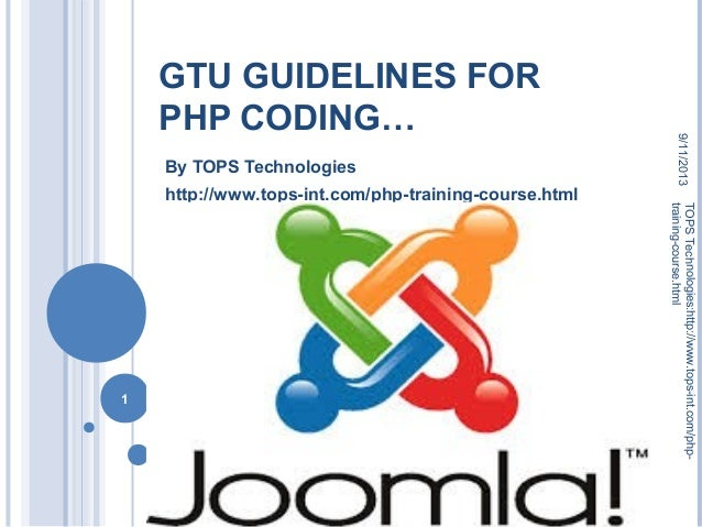 GTU GUIDELINES FOR PHP CODING… By TOPS Technologies http://www.tops-int.com/php-training-course.html 9/11/2013 1 TOPSTechn...