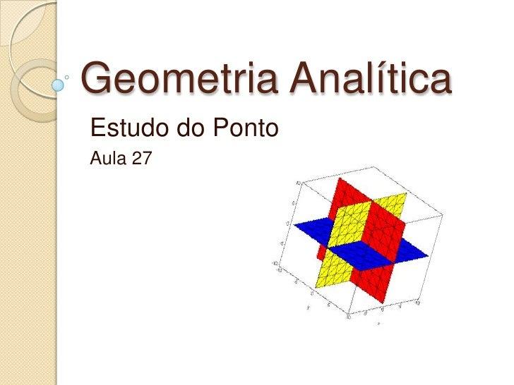 Geometria Analítica<br />Estudo do Ponto<br />Aula 27<br />