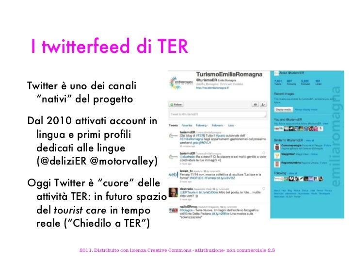 "I twitterfeed di TER <ul><li>Twitter è uno dei canali ""nativi"" del progetto </li></ul><ul><li>Dal 2010 attivati account in..."