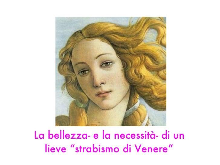 """La bellezza- e la necessità- di un lieve """"strabismo di Venere"""""""