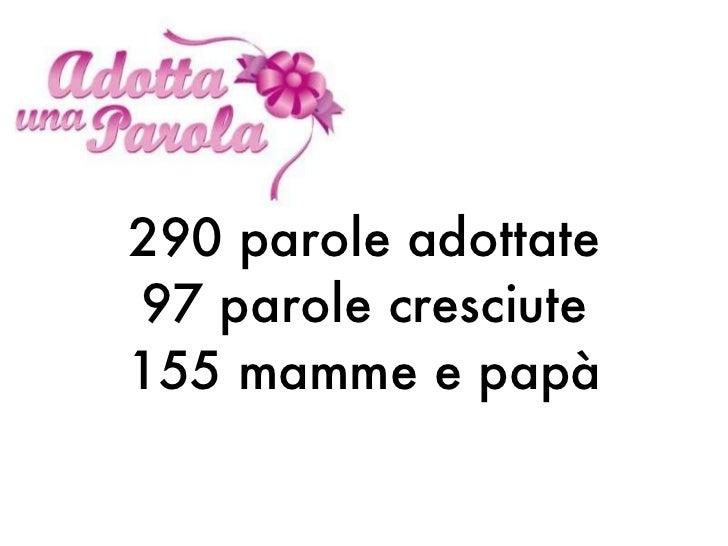 290 parole adottate 97 parole cresciute 155 mamme e papà