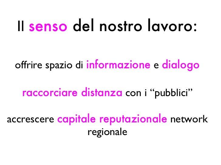 """Il  senso   del nostro   lavoro: offrire spazio di  informazione  e  dialogo raccorciare distanza  con i """"pubblici"""" accres..."""
