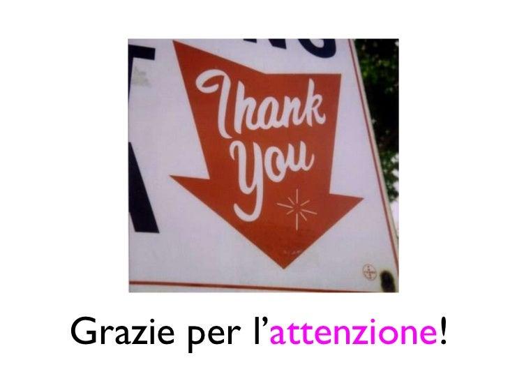 Grazie per l' attenzione !