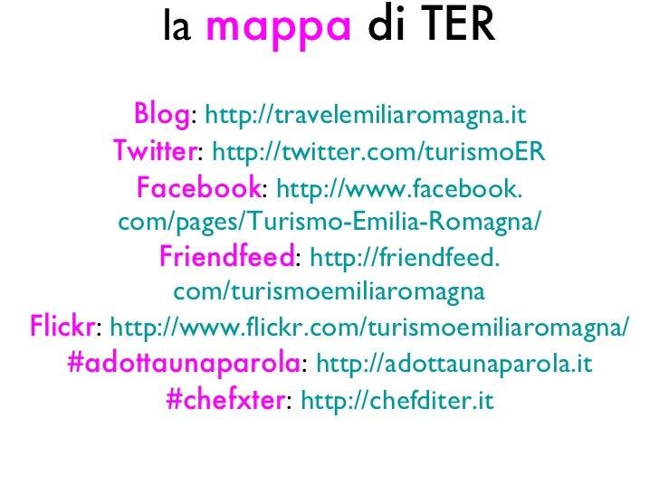 la  mappa   di TER Blog :  http: //travelemiliaromagna . it Twitter :  http: //twitter . com/turismoER Facebook :  http://...