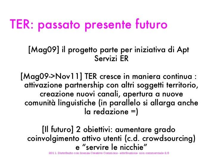 TER: passato presente futuro <ul><li>[Mag09] il progetto parte per iniziativa di Apt Servizi ER </li></ul><ul><li>[Mag09->...