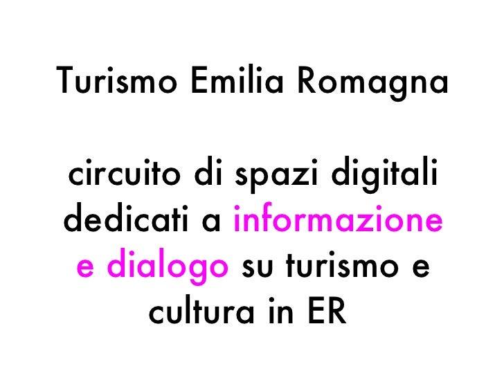 Turismo Emilia Romagna circuito di spazi digitali dedicati a  informazione   e   dialogo  su turismo e cultura in ER