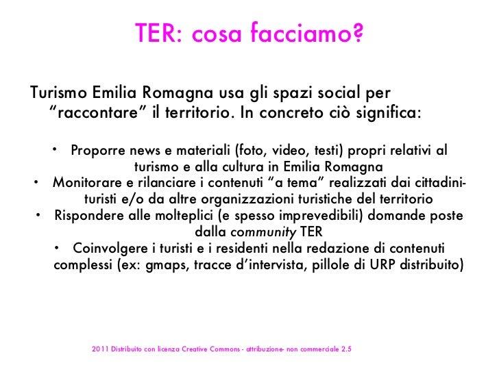 """TER: cosa facciamo? <ul><li>Turismo Emilia Romagna usa gli spazi social per """"raccontare"""" il territorio. In concreto ciò si..."""