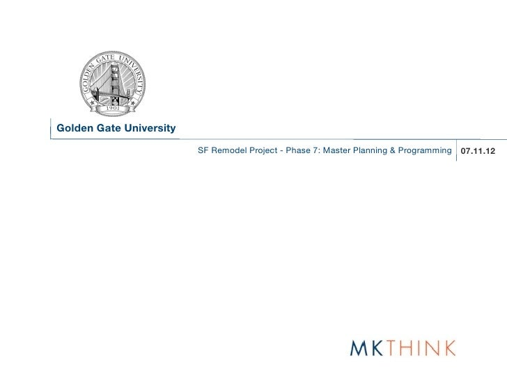Golden Gate University                         SF Remodel Project - Phase 7: Master Planning & Programming 07.11.12
