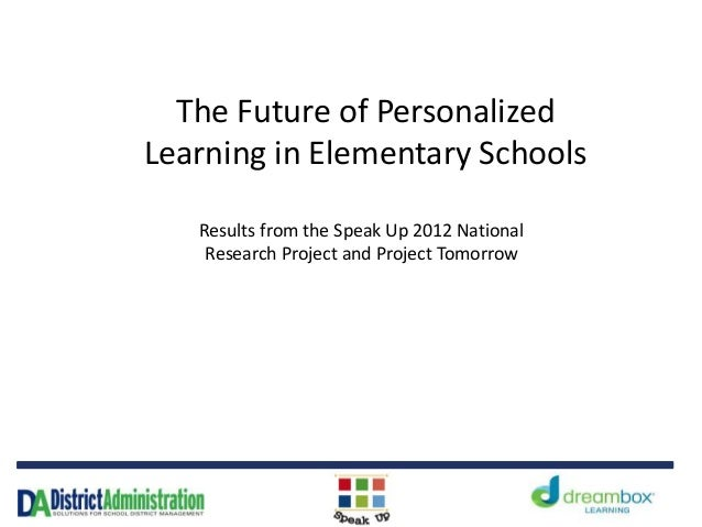 The Future of Personalized Learning in Elementary Schools Results from the Speak Up 2012 National Research Project and Pro...