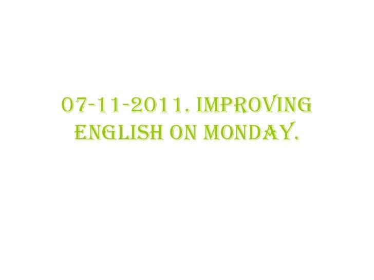 07-11-2011. Improving English on monday.