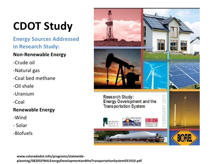 CDOT StudyEnergy Sources Addressedin Research Study:Non-Renewable Energy-Crude oil-Natural gas-Coal bed methane-Oil shale-...