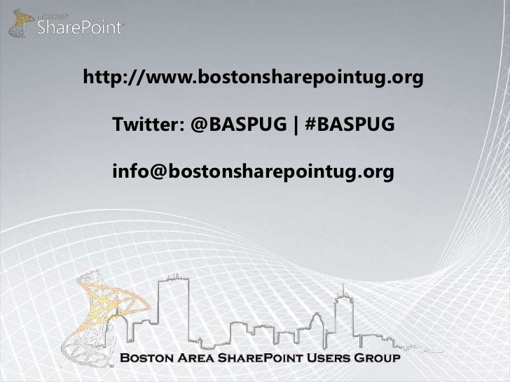 http://www.bostonsharepointug.org  Twitter: @BASPUG | #BASPUG  info@bostonsharepointug.org
