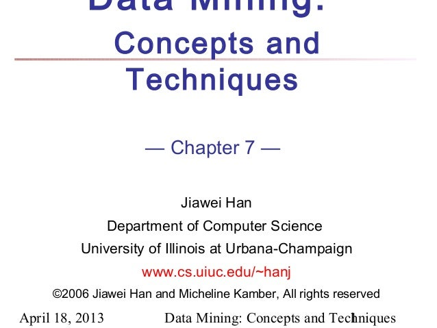 Data Mining:                  Concepts and                   Techniques                      — Chapter 7 —                ...