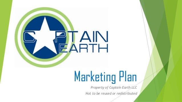 Property of Captain Earth LLC Not to be reused or redistributed Marketing Plan