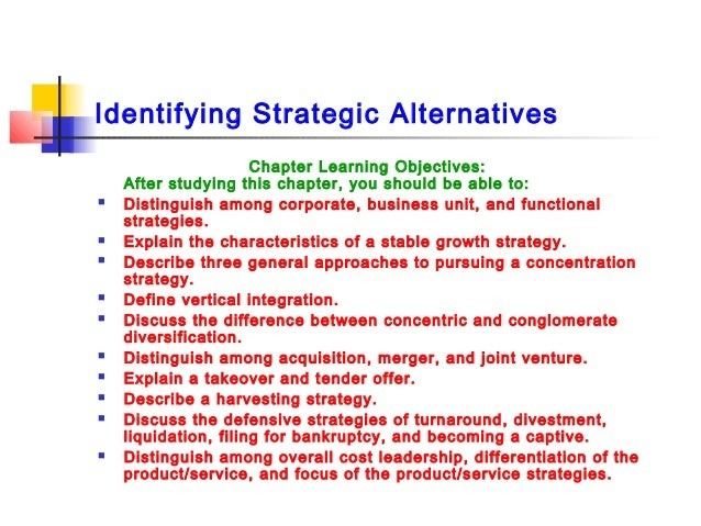 Identifying Strategic Alternatives Chapter Learning Objectives: After studying this chapter, you should be able to:  Dist...