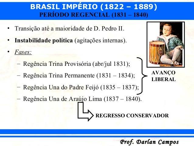 BRASIL IMPÉRIO (1822 – 1889) Prof. Darlan CamposProf. Darlan Campos PERÍODO REGENCIAL (1831 – 1840) • Transição até a maio...