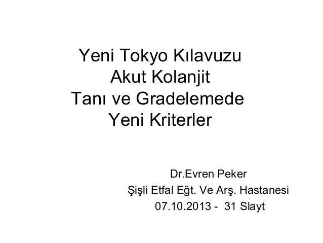 Yeni Tokyo Kılavuzu Akut Kolanjit Tanı ve Gradelemede Yeni Kriterler Dr.Evren Peker Şişli Etfal Eğt. Ve Arş. Hastanesi 07....