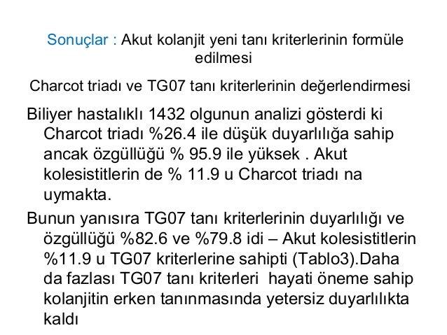 Sonuçlar : Akut kolanjit yeni tanı kriterlerinin formüle edilmesi Charcot triadı ve TG07 tanı kriterlerinin değerlendirmes...