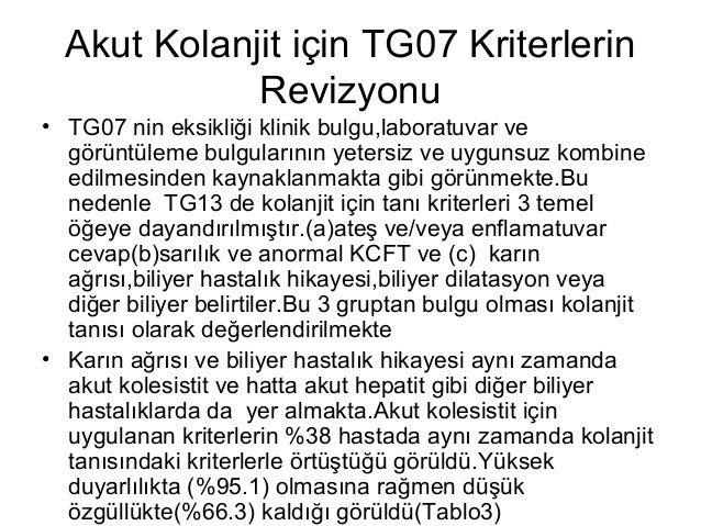 Akut Kolanjit için TG07 Kriterlerin Revizyonu • TG07 nin eksikliği klinik bulgu,laboratuvar ve görüntüleme bulgularının ye...