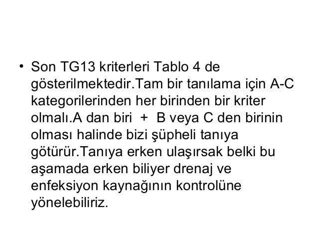 • Son TG13 kriterleri Tablo 4 de gösterilmektedir.Tam bir tanılama için A-C kategorilerinden her birinden bir kriter olmal...