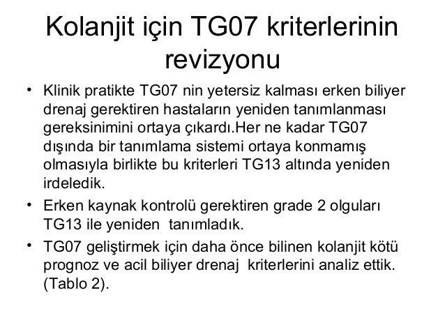 Kolanjit için TG07 kriterlerinin revizyonu • Klinik pratikte TG07 nin yetersiz kalması erken biliyer drenaj gerektiren has...