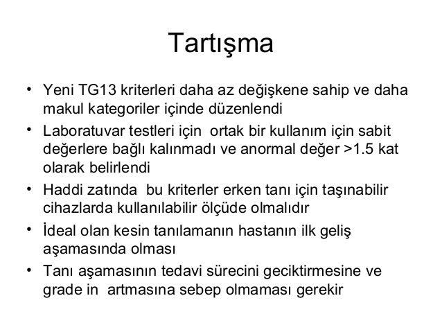 Tartışma • Yeni TG13 kriterleri daha az değişkene sahip ve daha makul kategoriler içinde düzenlendi • Laboratuvar testleri...